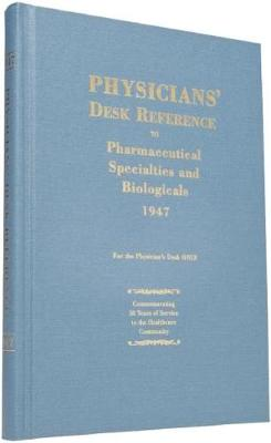 Physicians' Desk Reference to Pharmaceutical Specialties and Biologicals: 1947 by PDR Staff