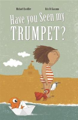 Have You Seen My Trumpet? by Michael Escoffier