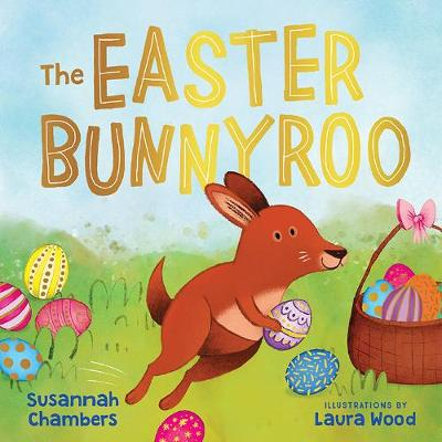 The Easter Bunnyroo by Susannah Chambers
