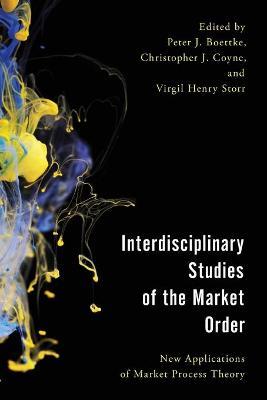 Interdisciplinary Studies of the Market Order by Peter J. Boettke