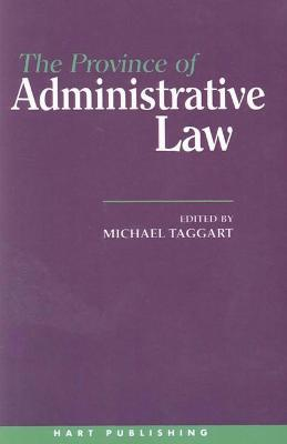 The Province of Administrative Law by Michael Taggart