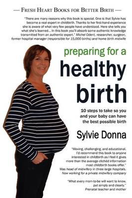 Preparing for a Healthy Birth: Information and Inspiration for Pregnant Women by Sylvie Donna