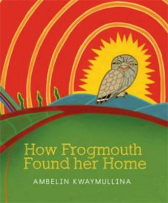 How Frogmouth Found Her Home by Ambelin Kwaymullina