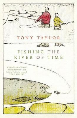 Fishing The River Of Time by Tony Taylor
