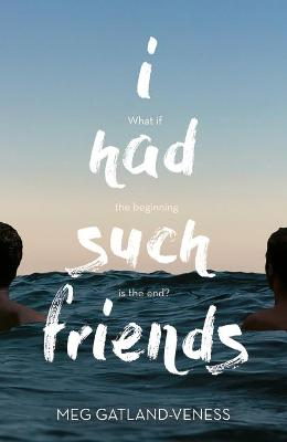 I Had Such Friends by Meg Gatland-Veness