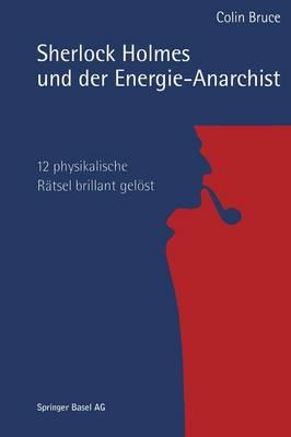 Sherlock Holmes Und Der Energie-Anarchist: 12 Physikalische R tsel Brillant Gel st by Colin Bruce