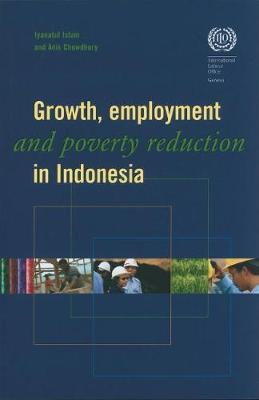 Growth, Employment, and Poverty Reduction in Indonesia by Iyanatul Islam