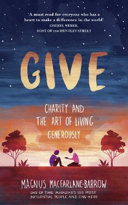 Give: Charity and the Art of Living Generously by Magnus MacFarlane-Barrow