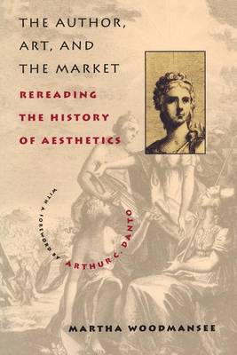 The Author, Art, and the Market: Rereading the History of Aesthetics by Martha Woodmansee