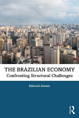 The Brazilian Economy: Confronting Structural Challenges by Edmund Amann