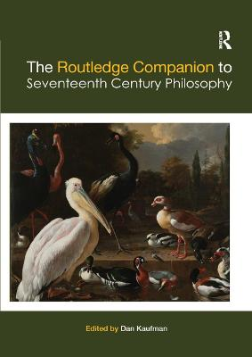 The The Routledge Companion to Seventeenth Century Philosophy by Dan Kaufman