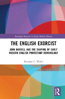The English Exorcist: John Darrell and the Shaping of Early Modern English Protestant Demonology book