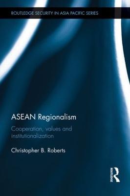 ASEAN Regionalism by Christopher B. Roberts