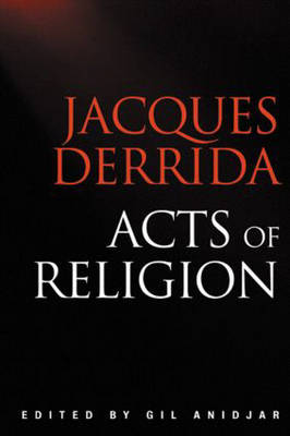 Acts of Religion by Jacques Derrida