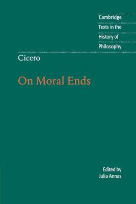 Cambridge Texts in the History of Philosophy: Cicero: On Moral Ends book