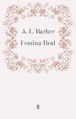 Femina Real by A. L. Barker