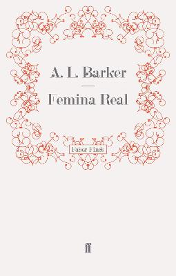 Femina Real by A. L. Barker
