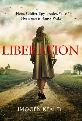 Liberation: Inspired by the incredible true story of World War II's greatest heroine Nancy Wake book