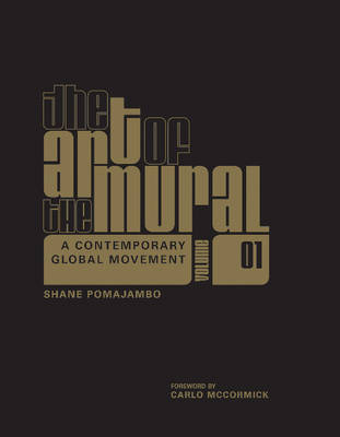 The Art of the Mural Volume 1 by Shane Pomajambo