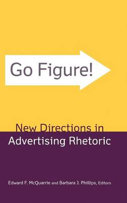 Go Figure! New Directions in Advertising Rhetoric by Edward F. McQuarrie