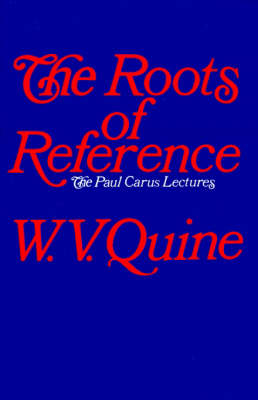 The Roots of Reference by W. V. Quine