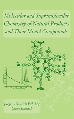 Molecular and Supramolecular Chemistry of Natural Products and Their Model Compounds by Jurgen-Hinrich Fuhrhop