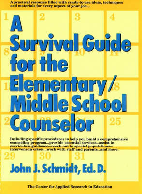 A Survival Guide for the Elementary/Middle School Counselor by John J. Schmidt