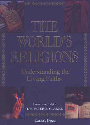 The The World's Religions: Understanding the Living Faiths by Peter Clarke