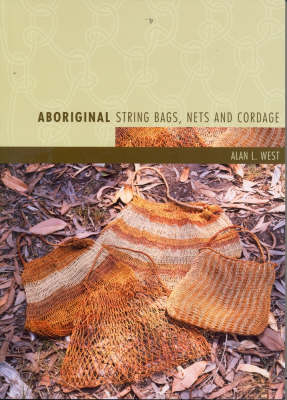 Aboriginal String Bags, Nets and Cordage by Alan L. West