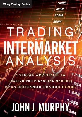 Trading with Intermarket Analysis by John J. Murphy