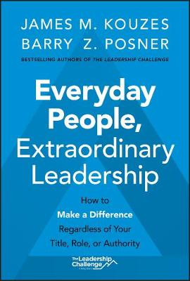 Everyday People, Extraordinary Leadership: How to Make a Difference Regardless of Your Title, Role, or Authority book