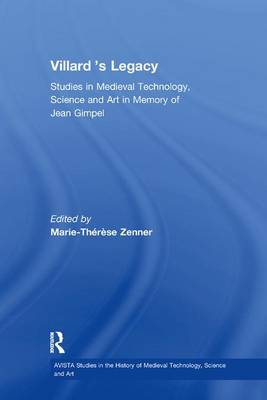 Villard's Legacy: Studies in Medieval Technology, Science and Art in Memory of Jean Gimpel by Marie-Therese Zenner