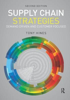 Supply Chain Strategies: Demand Driven and Customer Focused by Dr. Tony Hines