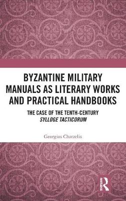 Byzantine Military Manuals as Literary Works and Practical Handbooks: The Case of the Tenth-Century Sylloge Tacticorum by Georgios Chatzelis