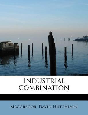 Industrial Combination by MacGregor David Hutchison