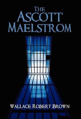 The Ascott Maelstrom by Wallace Robert Brown