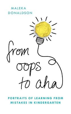 From Oops to Aha: Portraits of Learning from Mistakes in Kindergarten by Maleka Donaldson