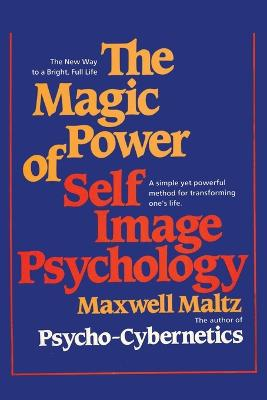 The Magic Power of Self-Image Psychology by Dr Maxwell Maltz