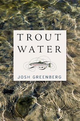Trout Water: A Year on the Au Sable book