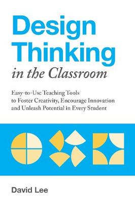 Design Thinking in the Classroom by David Lee