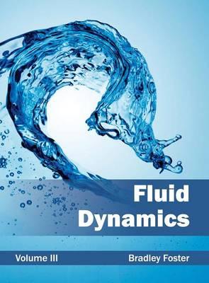 Fluid Dynamics: Volume III by Bradley Foster