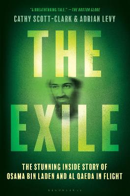 The Exile: The Stunning Inside Story of Osama bin Laden and Al Qaeda in Flight by Adrian Levy