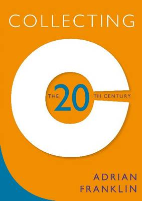 Collecting the 20th Century by Adrian Franklin