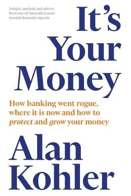 It's Your Money: How banking went rogue, where it is now and how to protect and grow your money book