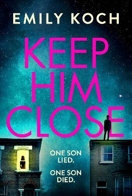 Keep Him Close: A moving and suspenseful mystery for 2021 that you won't be able to put down by Emily Koch