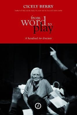 From Word To Play: A Textual Handbook for Actors and Directors by Cicely Berry