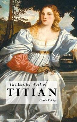 Earlier Work of Titian by Claude Phillips