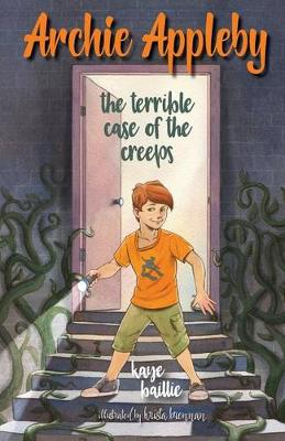 Archie Appleby: The Terrible Case of the Creeps by Kaye Baillie