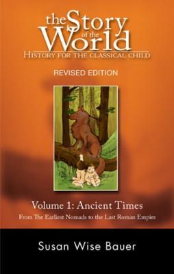 The The Story of the World: History for the Classical Child The Story of the World: History for the Classical Child Ancient Times v. 1 by Susan Wise Bauer