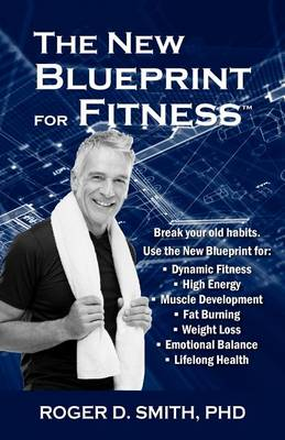 The New Blueprint for Fitness by Roger Dean Smith